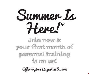 Summer Is Here!* Join now & your first month of personal training is on us!. *Offer valid with a minimum 12-month membership agreement at participating locations only. Terms and conditions may vary based on applicable state laws and regulations. Monthly dues still apply. Each location is independently owned and operated. Expires August 25 2017. 2016 Anytime Fitness, LLC.