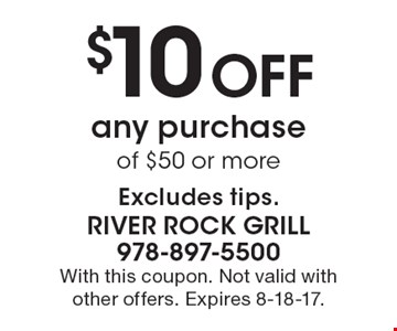 $10 Off any purchase of $50 or more Excludes tips. With this coupon. Not valid with other offers. Expires 8-18-17.