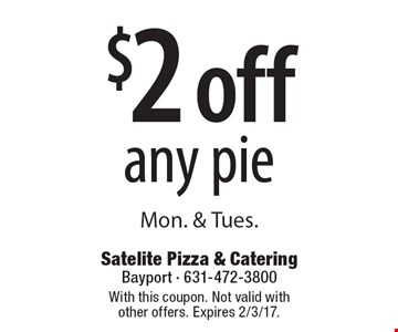$2 off any pie Mon. & Tues. With this coupon. Not valid with other offers. Expires 2/3/17.