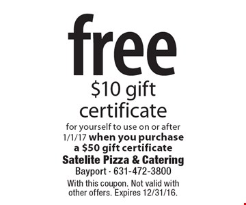 Free $10 gift certificate for yourself to use on or after 1/1/17 when you purchase a $50 gift certificate. With this coupon. Not valid with other offers. Expires 12/31/16.