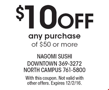 $10 Off any purchase of $50 or more. With this coupon. Not valid with other offers. Expires 12/2/16.