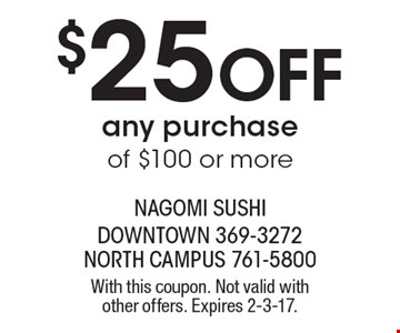 $25 Off any purchase of $100 or more. With this coupon. Not valid with other offers. Expires 2-3-17.