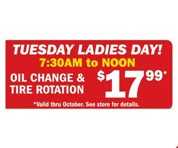 Tuesday Ladies Day -  Oil change & Tire Rotation  $17.99 - 7:30am to Noon
