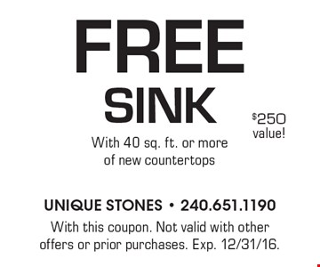Free sink with 40 sq. ft. or more of new countertops. With this coupon. Not valid with other offers or prior purchases. Exp. 12/31/16.