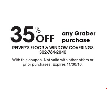 35% Off any Graber purchase. With this coupon. Not valid with other offers or prior purchases. Expires 11/30/16.