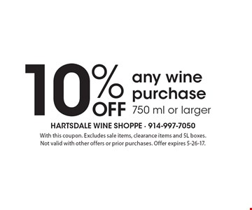 10% off any wine purchase 750 ml or larger. With this coupon. Excludes sale items, clearance items and 5L boxes. Not valid with other offers or prior purchases. Offer expires 5-26-17.