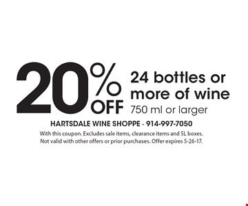 20% off 24 bottles or more of wine 750 ml or larger. With this coupon. Excludes sale items, clearance items and 5L boxes. Not valid with other offers or prior purchases. Offer expires 5-26-17.