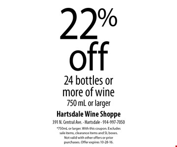 22%off 24 bottles or more of wine 750 mL or larger. *750mL or larger. With this coupon. Excludes  sale items, clearance items and 5L boxes.  Not valid with other offers or prior  purchases. Offer expires 10-28-16.