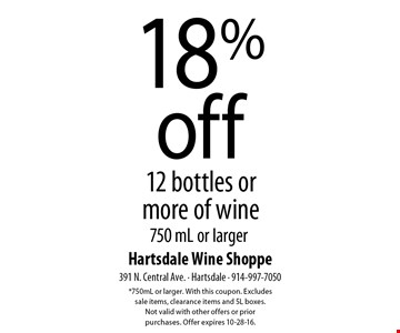 18%off 12 bottles or more of wine 750 mL or larger. *750mL or larger. With this coupon. Excludes  sale items, clearance items and 5L boxes.  Not valid with other offers or prior  purchases. Offer expires 10-28-16.