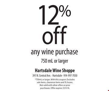 12% off any wine purchase, 750 mL or larger. *750mL or larger. With this coupon. Excludes sale items, clearance items and 5L boxes. Not valid with other offers or prior purchases. Offer expires 12-9-16.