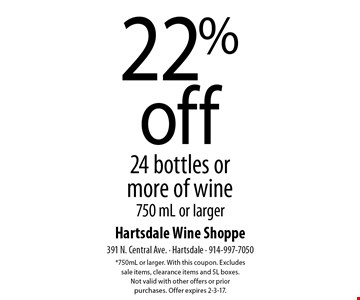22% off 24 bottles or more of wine 750 mL or larger. *750mL or larger. With this coupon. Excludes sale items, clearance items and 5L boxes. Not valid with other offers or prior purchases. Offer expires 2-3-17.