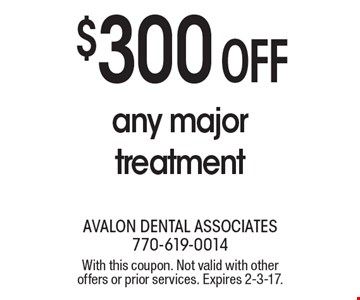 $300 off any major treatment. With this coupon. Not valid with other offers or prior services. Expires 2-3-17.