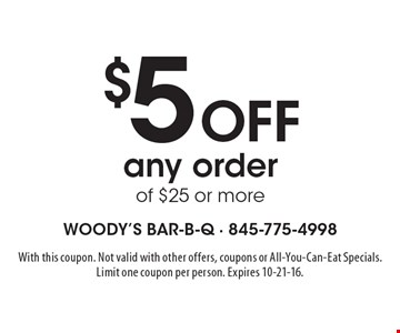 $5 off any order of $25 or more. With this coupon. Not valid with other offers, coupons or All-You-Can-Eat Specials. Limit one coupon per person. Expires 10-21-16.