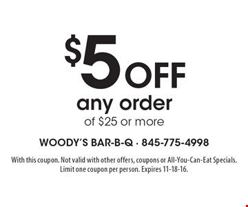 $5 off any order of $25 or more. With this coupon. Not valid with other offers, coupons or All-You-Can-Eat Specials. Limit one coupon per person. Expires 11-18-16.