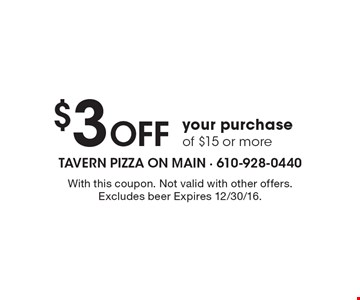 $3 Off your purchase of $15 or more. With this coupon. Not valid with other offers. Excludes beer Expires 12/30/16.