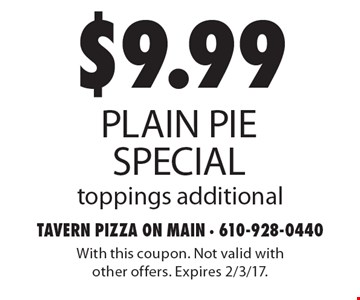 $9.99 plain pie special. Toppings additional. With this coupon. Not valid with other offers. Expires 2/3/17.