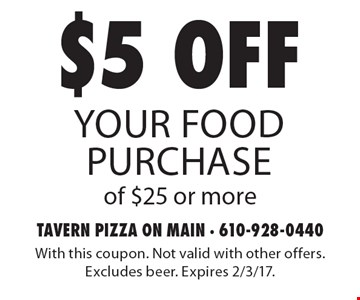 $5 off your food purchase of $25 or more. With this coupon. Not valid with other offers. Excludes beer. Expires 2/3/17.