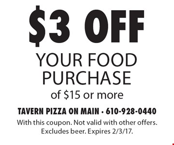 $3 off your food purchase of $15 or more . With this coupon. Not valid with other offers. Excludes beer. Expires 2/3/17.