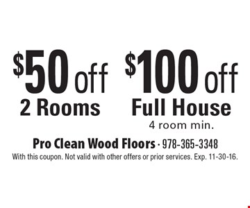 $50 off 2 Rooms OR $100 off Full House 4 room min. With this coupon. Not valid with other offers or prior services. Exp. 11-30-16.