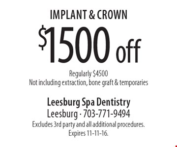 $1500 off implant & crown. Regularly $4500. Not including extraction, bone graft & temporaries. Excludes 3rd party and all additional procedures. Expires 11-11-16.