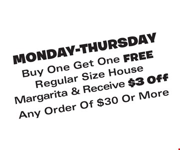 Buy one get one FREE regular size house Margarita & Receive $3 Off Any Order Of $30 Or More.