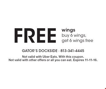 FREE wings - buy 6 wings, get 6 wings free. Not valid with Uber Eats. With this coupon.Not valid with other offers or all you can eat. Expires 11-11-16.