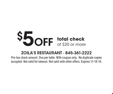 $5 Off total check of $30 or more. Pre-tax check amount. One per table. With coupon only. No duplicate copies accepted. Not valid for takeout. Not valid with other offers. Expires 11-18-16.