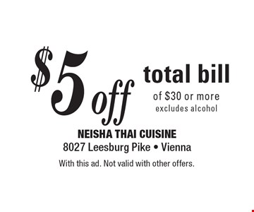 $5 off total bill of $30 or more excludes alcohol. With this ad. Not valid with other offers.