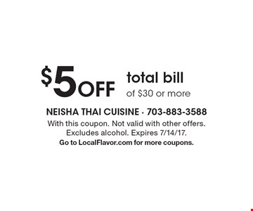$5 Off total bill of $30 or more. With this coupon. Not valid with other offers. Excludes alcohol. Expires 7/14/17.Go to LocalFlavor.com for more coupons.