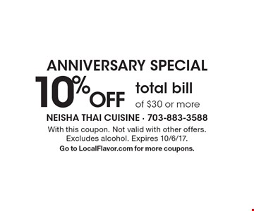 ANNIVERSARY SPECIAL 10% off total bill of $30 or more. With this coupon. Not valid with other offers. Excludes alcohol. Expires 10/6/17. Go to LocalFlavor.com for more coupons.