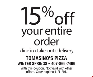15% off your entire order dine in - take-out - delivery. With this coupon. Not valid with other offers. Offer expires 11/11/16.