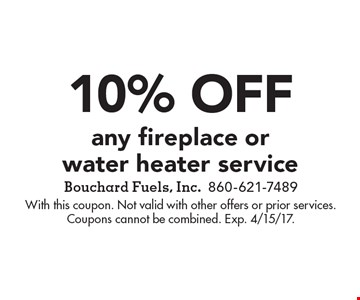 10% off any fireplace or water heater service. With this coupon. Not valid with other offers or prior services.Coupons cannot be combined. Exp. 4/15/17.