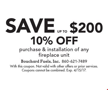 10% off purchase & installation of anyfireplace unit save up to $200. With this coupon. Not valid with other offers or prior services.Coupons cannot be combined. Exp. 4/15/17.