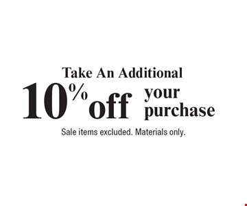 Take An Additional 10% off your purchase Sale items excluded. Materials only.
