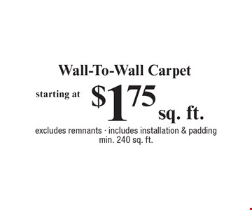 $1.75 Wall-To-Wall Carpet, excludes remnants - includes installation & padding min. 240 sq. ft.