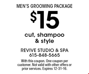 Men's Grooming Package! $15 cut, shampoo & style. With this coupon. One coupon per customer. Not valid with other offers or prior services. Expires 12-31-16.