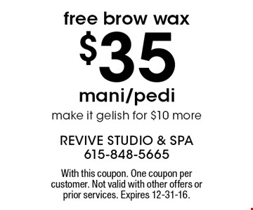 $35 mani/pedi with a free brow wax. make it gelish for $10 more. With this coupon. One coupon per customer. Not valid with other offers or prior services. Expires 12-31-16.