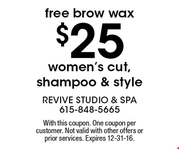 $25 women's cut, shampoo & style with a free brow wax. With this coupon. One coupon per customer. Not valid with other offers or prior services. Expires 12-31-16.