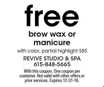 free brow wax or manicure with color, partial highlight $85. With this coupon. One coupon per customer. Not valid with other offers or prior services. Expires 12-31-16.
