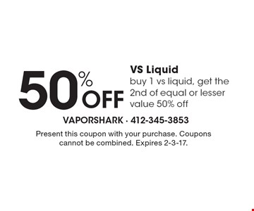 50% Off VS Liquid. Buy 1 vs liquid, get the 2nd of equal or lesser value 50% off. Present this coupon with your purchase. Coupons cannot be combined. Expires 2-3-17.