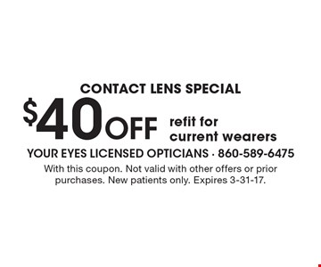 CONTACT LENS SPECIAL $40 Off refit for current wearers. With this coupon. Not valid with other offers or prior purchases. New patients only. Expires 3-31-17.