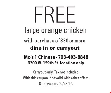 Free large orange chicken with purchase of $30 or more. Dine in or carryout. Carryout only. Tax not included. With this coupon. Not valid with other offers. Offer expires 10/28/16.
