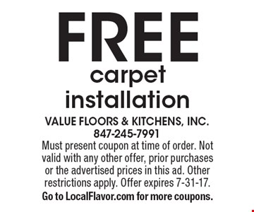 FREE carpet installation. Must present coupon at time of order. Not valid with any other offer, prior purchases or the advertised prices in this ad. Other restrictions apply. Offer expires 7-31-17. Go to LocalFlavor.com for more coupons.