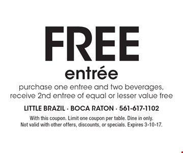Free entree. Purchase one entree and two beverages, receive 2nd entree of equal or lesser value free. With this coupon. Limit one coupon per table. Dine in only. Not valid with other offers, discounts, or specials. Expires 3-10-17.