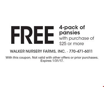 FREE 4-pack of pansies with purchase of $25 or more. With this coupon. Not valid with other offers or prior purchases. Expires 1/31/17.