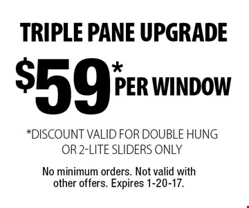 $59* Per Window *DISCOUNT VALID FOR DOUBLE HUNG OR 2-LITE SLIDERS ONLY. No minimum orders. Not valid with other offers. Expires 1-20-17.