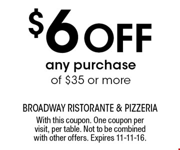 $6 off any purchase of $35 or more. With this coupon. One coupon per visit, per table. Not to be combined with other offers. Expires 11-11-16.