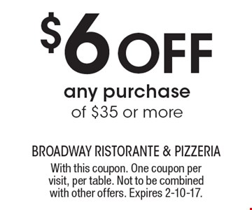 $6 Off any purchase of $35 or more. With this coupon. One coupon per visit, per table. Not to be combined with other offers. Expires 2-10-17.