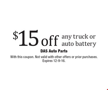 $15 off any truck or auto battery. With this coupon. Not valid with other offers or prior purchases. Expires 12-9-16.