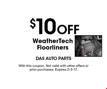 $10 Off WeatherTech Floorliners. With this coupon. Not valid with other offers or prior purchases. Expires 2-3-17.